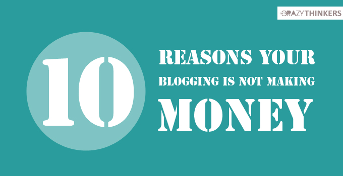10 reasons your blogging is not making money - The Crazy Thinkers