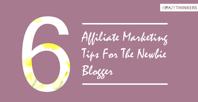 6 Remarkable Affiliate Marketing Tips for Newbie Bloggers
