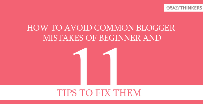 How to avoid common blogger mistakes of beginner and 11 tips to fix them - The Crazy Thinkers