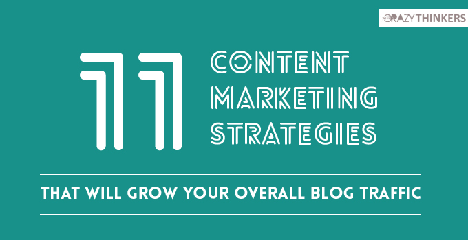 11 Content Marketing Strategies that will Grow Your Overall Blog Traffic