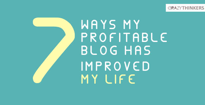 7 Ways My Profitable Blog Has changed My Life