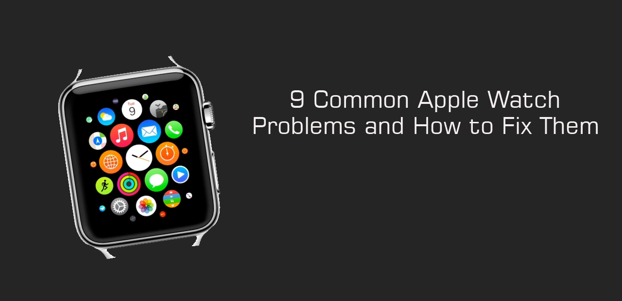 9 Common Apple Watch Problems and How to Fix Them