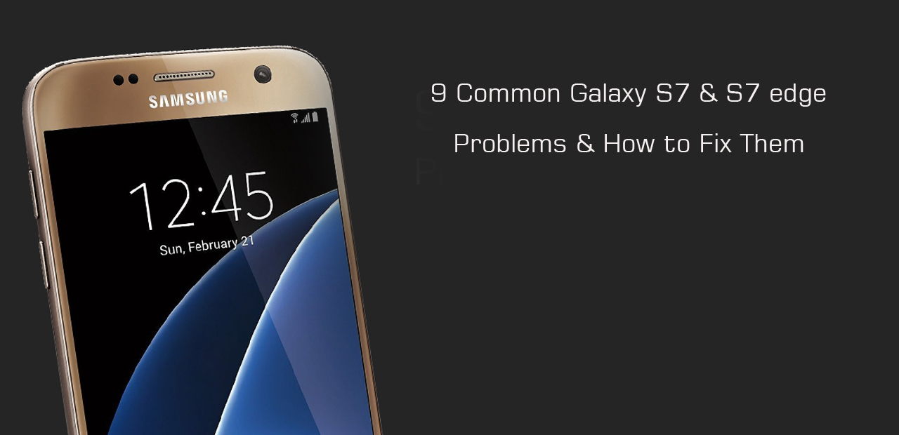 9 Common Galaxy S7 & S7 edge Problems & How to Fix Them