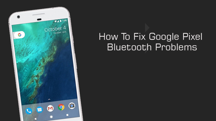 How To Fix Google Pixel and Pixel XL Phone Bluetooth Problems