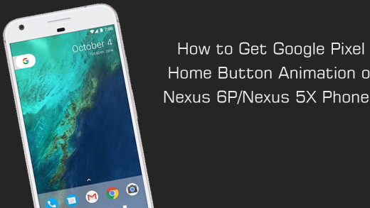 How to Animate your Google Pixel Home Button on Your Nexus 6P/Nexus 5X Phone