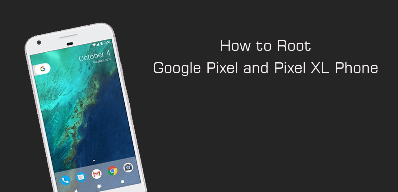 How to Root your Google Pixel and Pixel XL phone
