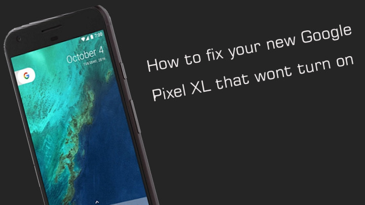 How to fix your new Google Pixel XL that won't turn on