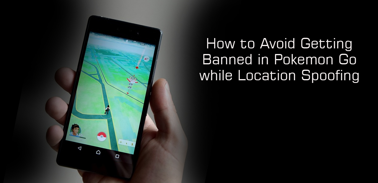 How to Avoid Getting Banned in Pokemon Go while Location Spoofing