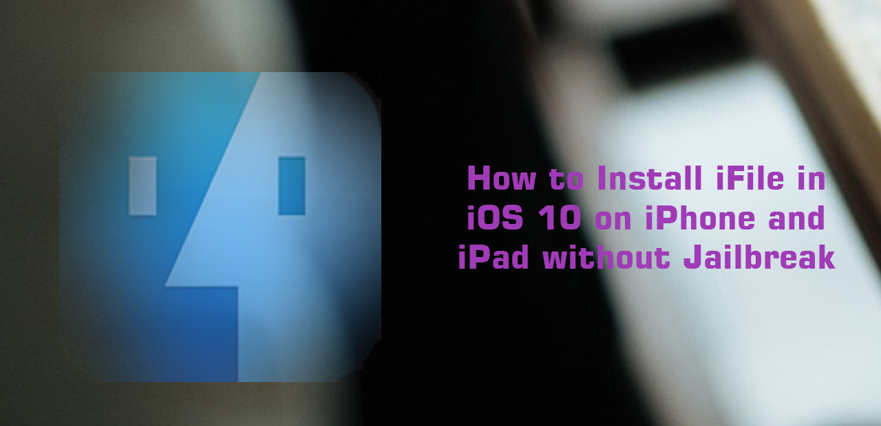 How to Install iFile in iOS 10 without Jailbreak on iPhone