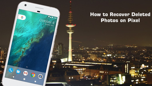 How to Recover Deleted Photos on Pixel and Pixel XL phone