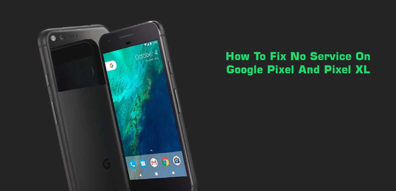 How To Fix No Service On Google Pixel And Pixel XL