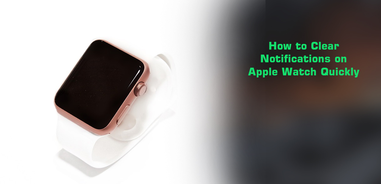 How to Clear Notifications on Apple Watch Quickly
