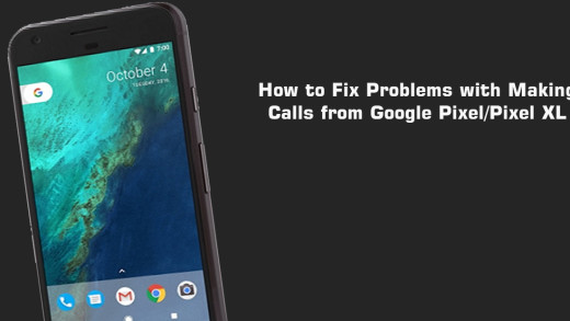 How to Fix Problems with Making Calls from Google Pixel/Pixel XL
