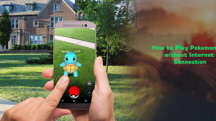 How to Play Pokemon Go without Internet Connection