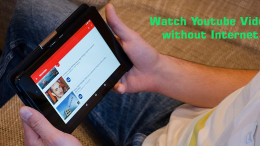 How to Watch YouTube Video without Internet Connection