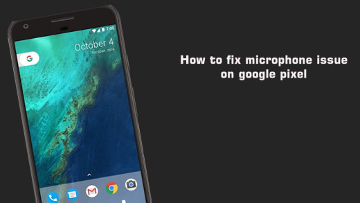 how to fix microphone issue on google pixel