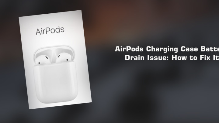 AirPods Charging Case Battery Drain Issue How to Fix It