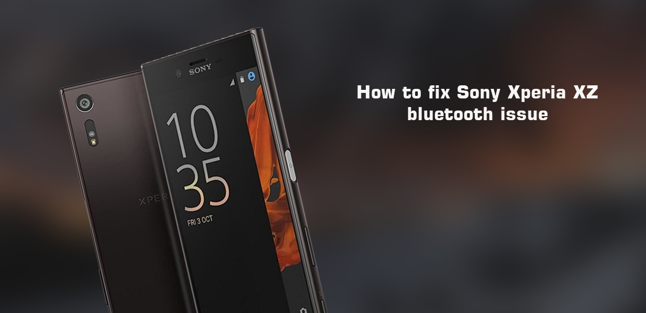 How To Fix Sony Xperia Xz Bluetooth Issues