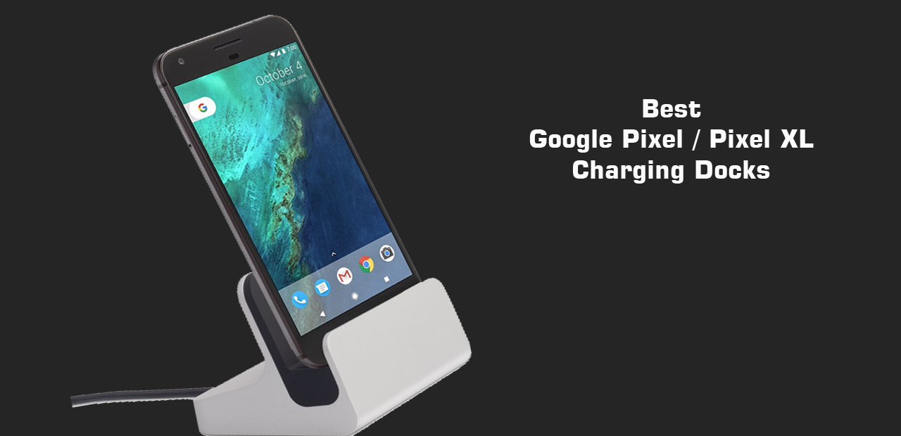 info for f06b3 92ef8 7 Best Charging Docks for Google Pixel / Pixel XL from top Brands.