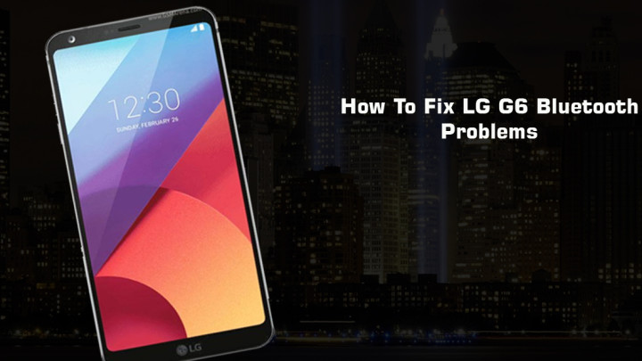 How To Fix LG G6 Bluetooth Problems