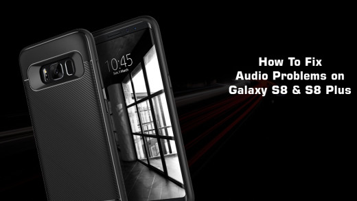 How To Fix Audio Problems on Galaxy S8 And Galaxy S8 Plus