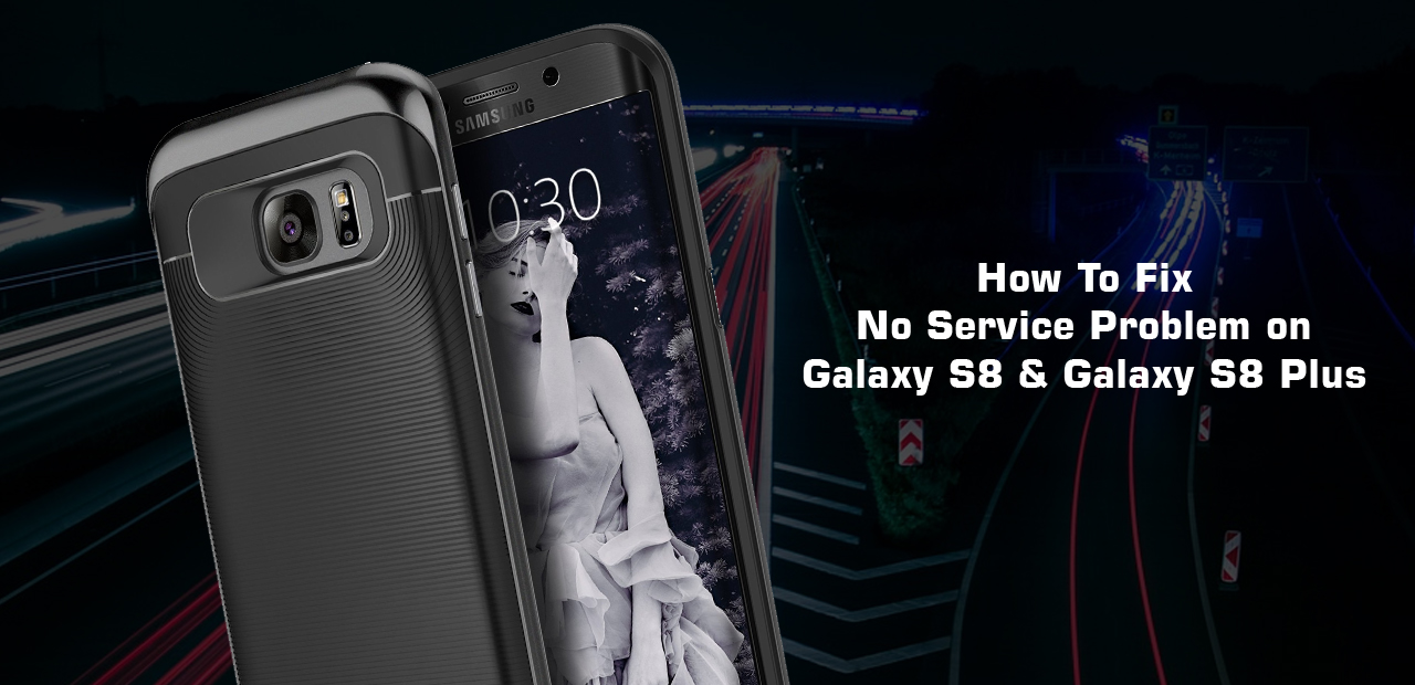 How To Fix No Service Problem on Samsung Galaxy S8 And Galaxy S8 Plus phone