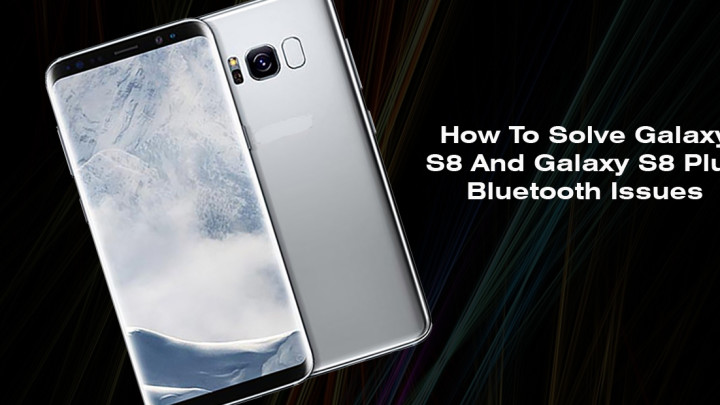 How To Fix Galaxy S8 And Galaxy S8 Plus Bluetooth Issues