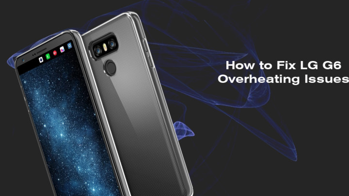 How to Fix LG G6 Overheating Issues