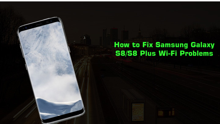 How to Fix Samsung Galaxy S8 and S8 Plus WiFi Problems
