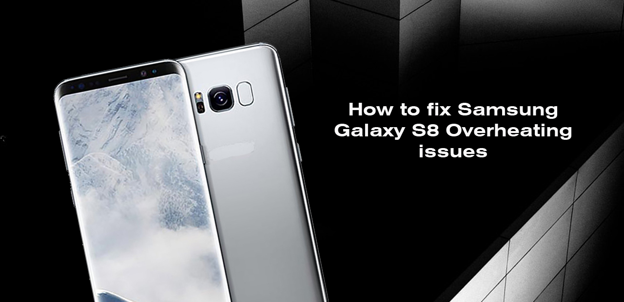 How to fix Samsung Galaxy S8/S8 plus Overheating issues