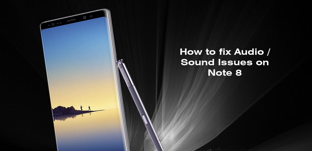 How To Fix Samsung Note 8 Audio Sound Issues