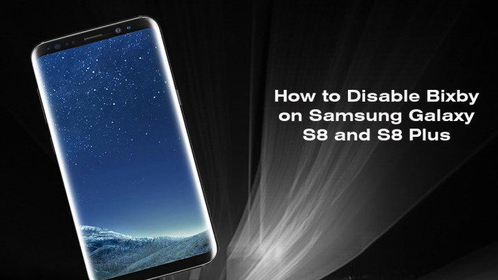 How to Disable Bixby on Samsung Galaxy S8 and S8 Plus