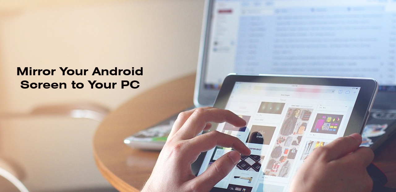 How to Mirror Your Android Screen to Your PC Without Root