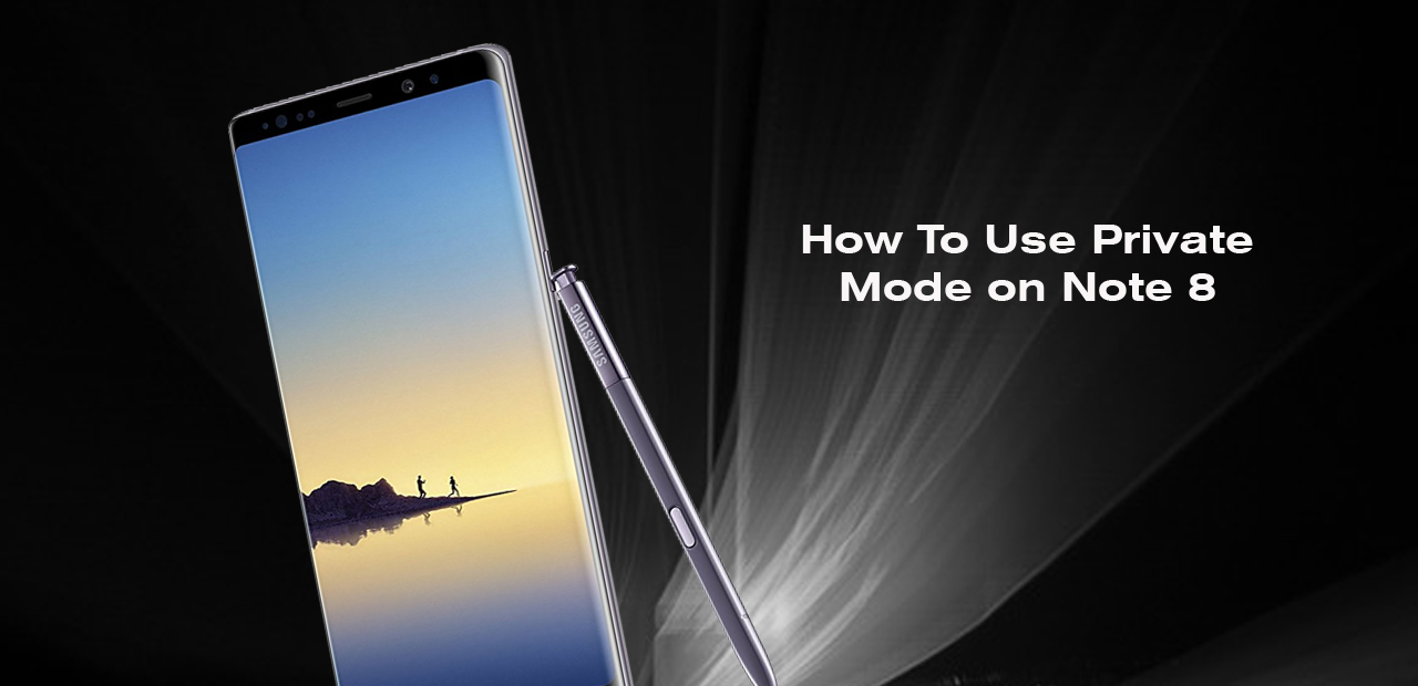 How To Use Private Mode on Note 8