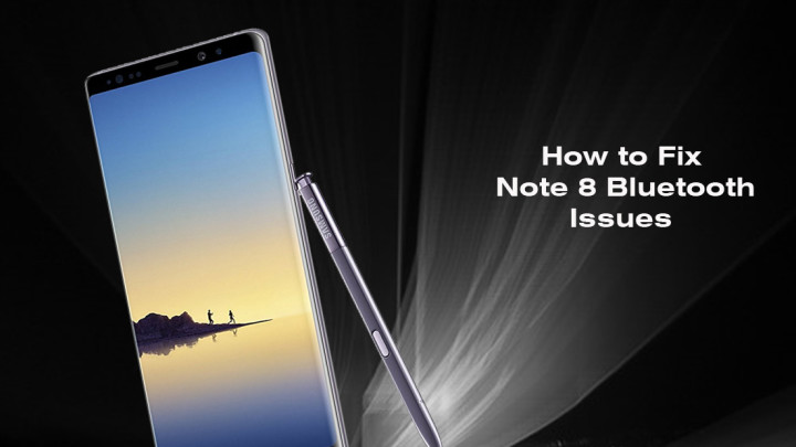How to Fix Samsung Galaxy Note 8 Bluetooth Issues