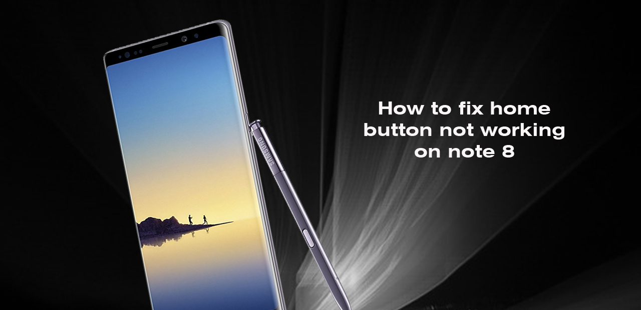 How to fix home button not working on note 8