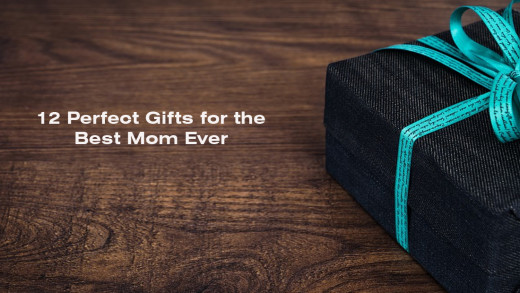 12 Perfect Gifts for the Best Mom Ever