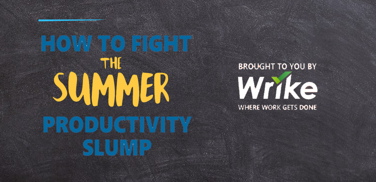 Tips to Fight the Summer Productivity Slump – by Wrike Project Management Tools