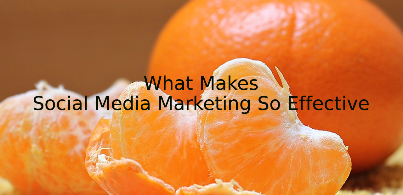 What Makes Social Media Marketing So Effective