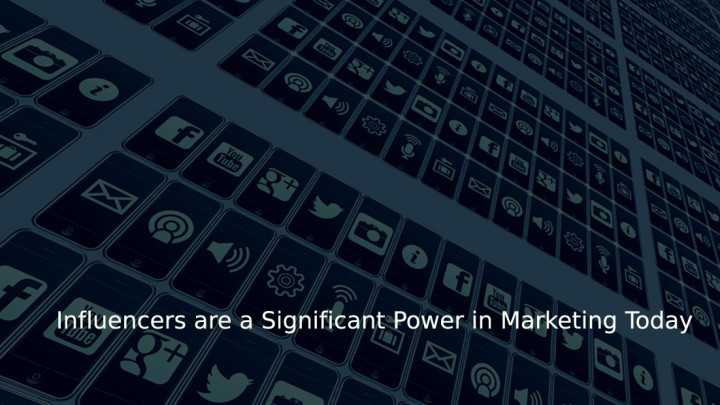 Influencers are a Significant Power in Marketing Today